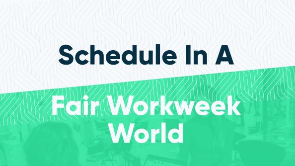 Fair Workweek predictive scheduling
