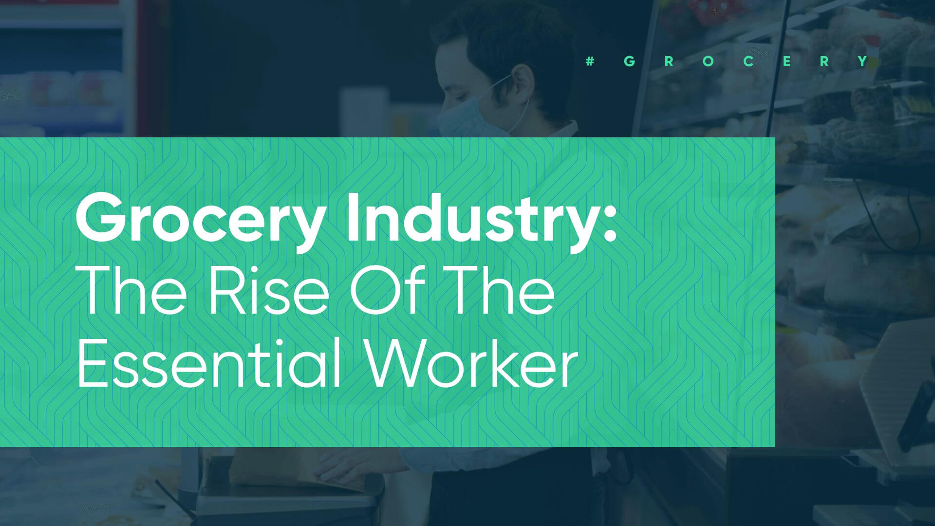The Essential Worker in the grocery industry