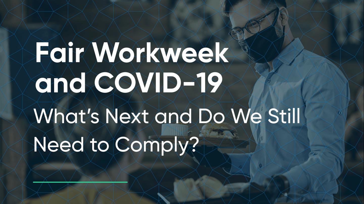 Fair Workweek compliance during COVID-19