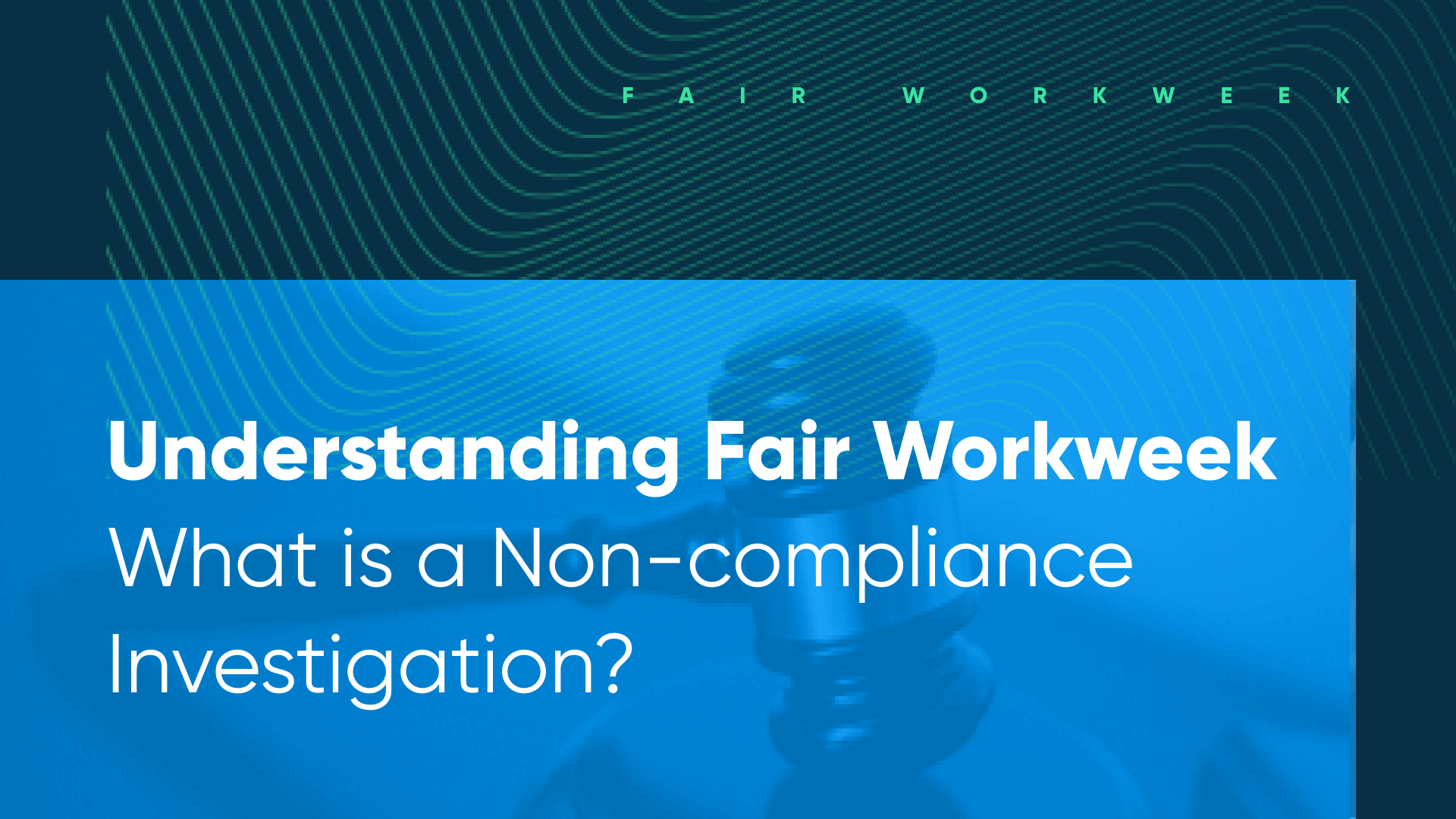 what is a fair workweek non-compliance investigation