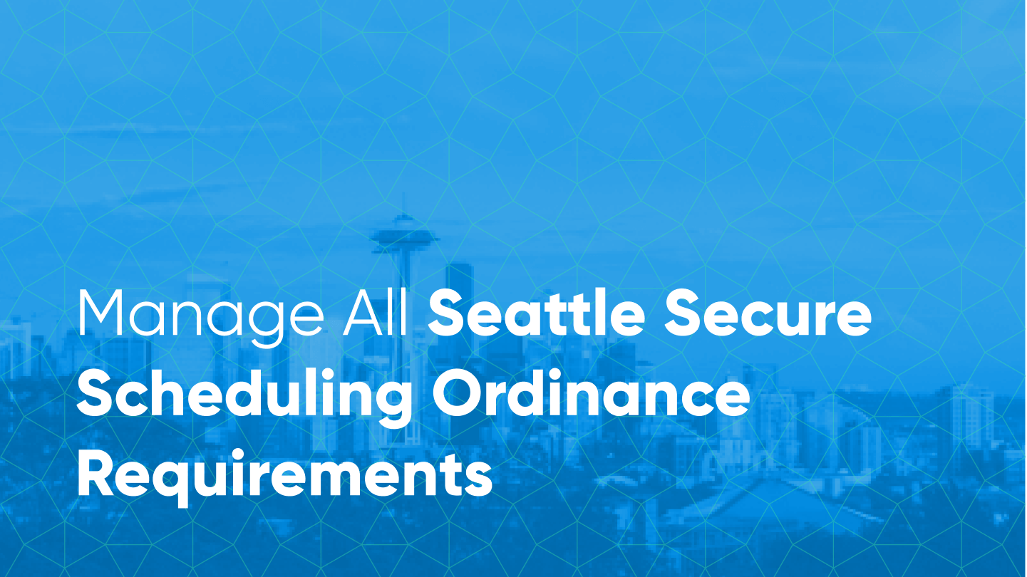 tech to stay compliant with Seattle Secure Scheduling Ordinance