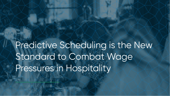 Predictive Scheduling is the New Standard to Combat Wage Pressures in Hospitality