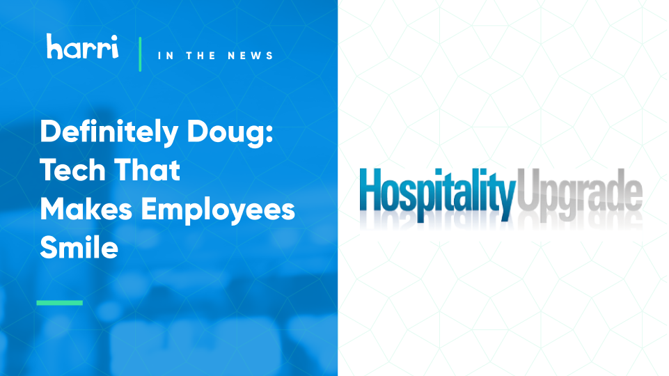 Harri Mentioned in Hospitality Upgrade - Tech that Makes Employees Smile