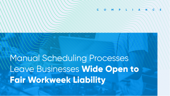 Manual Scheduling Processes Leave Businesses Wide Open to Fair Workweek Liability