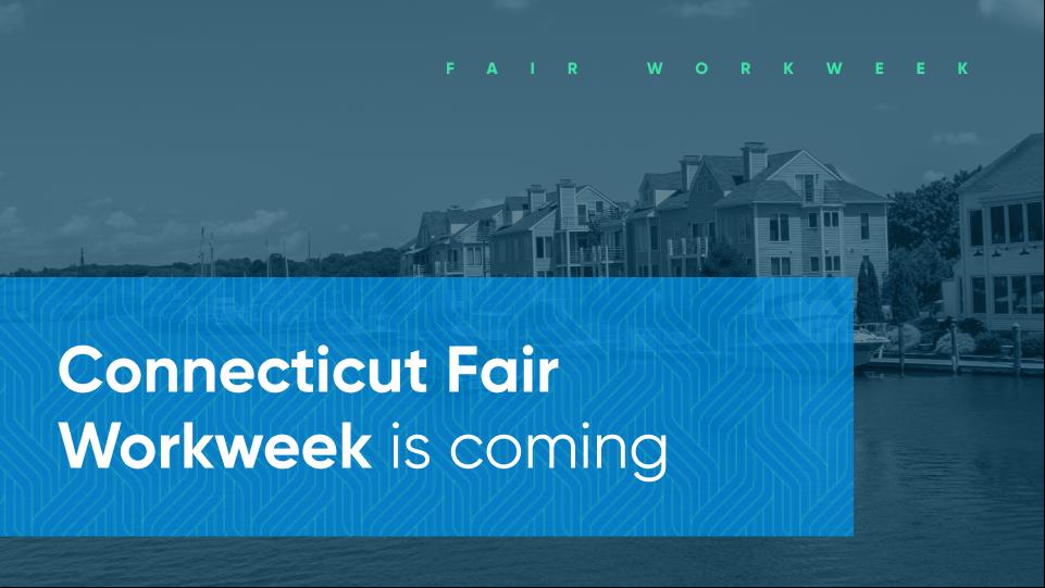 Connecticut Fair Workweek is Coming