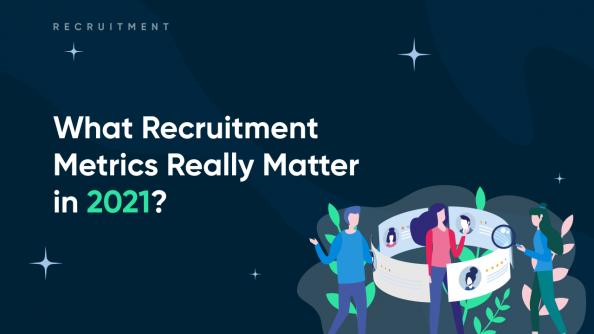 What Recruitment Metrics Really Matter in 2021